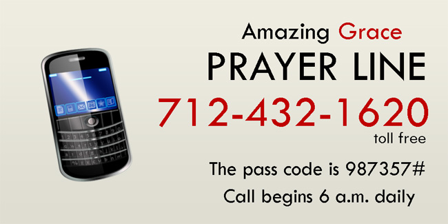 712-432-1620 Prayer Line Pass code is 987357# Call begins 6 am